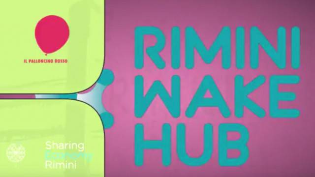 Rimini Wake Hub 2017. Dalla sharing economy ai finanziamenti per start up