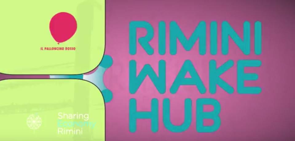 Rimini Wake Hub 2017. Dalla sharing economy ai finanziamenti per start up